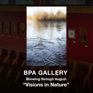 "BPA Gallery First Friday Art Walk ""Visions in Nature"""