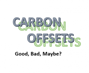 Carbon Offsets: Good, Bad, Maybe?