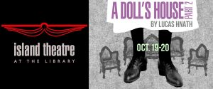 "Island Theatre presents ""A Doll's House, Part 2"""