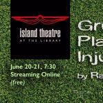 "Island Theatre presents ""Gruesome Playground Injuries"""