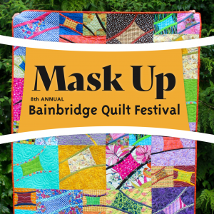 Copy Event MASK UP: 8th Bainbridge Island Quilt Festival (*)