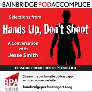 "Bainbridge Pod Accomplice – Selections from ""Hands Up, Don't Shoot"""