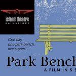 "Island Theatre presents ""Park Bench Stories, a Film in 5 Scenes"""