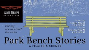 "Island Theatre presents ""Park Bench Stories, a Fil..."